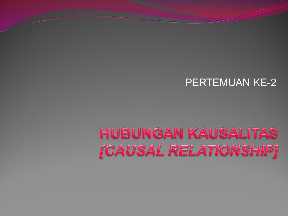 HUBUNGAN KAUSALITAS [CAUSAL RELATIONSHIP]